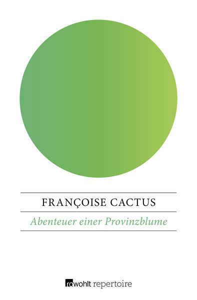 Abenteuer einer Provinzblume von Françoise Cactus